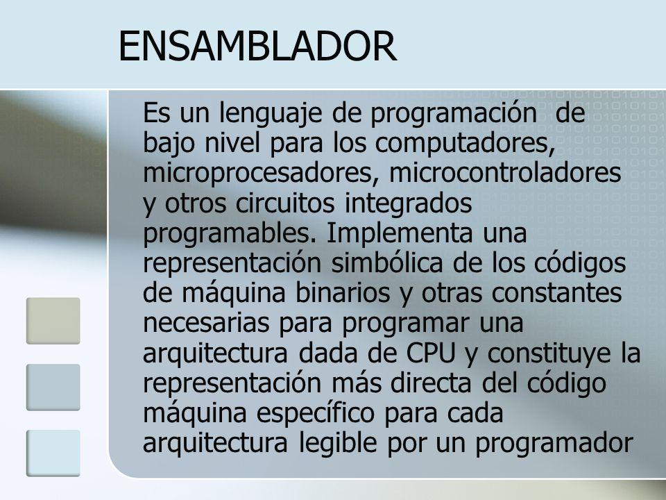 ENSAMBLADOR Es un lenguaje de programación de bajo nivel para los computadores, microprocesadores, microcontroladores y otros circuitos integrados pro