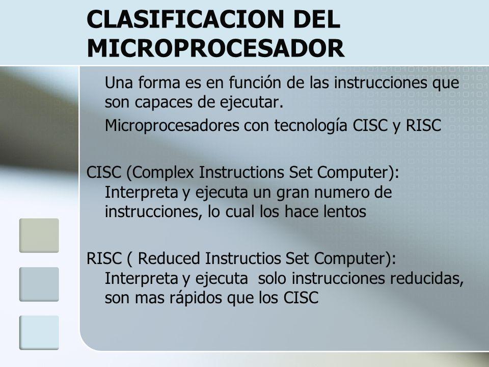CLASIFICACION DEL MICROPROCESADOR Una forma es en función de las instrucciones que son capaces de ejecutar. Microprocesadores con tecnología CISC y RI