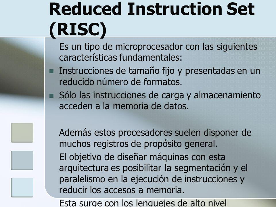 Reduced Instruction Set (RISC) Es un tipo de microprocesador con las siguientes características fundamentales: Instrucciones de tamaño fijo y presenta