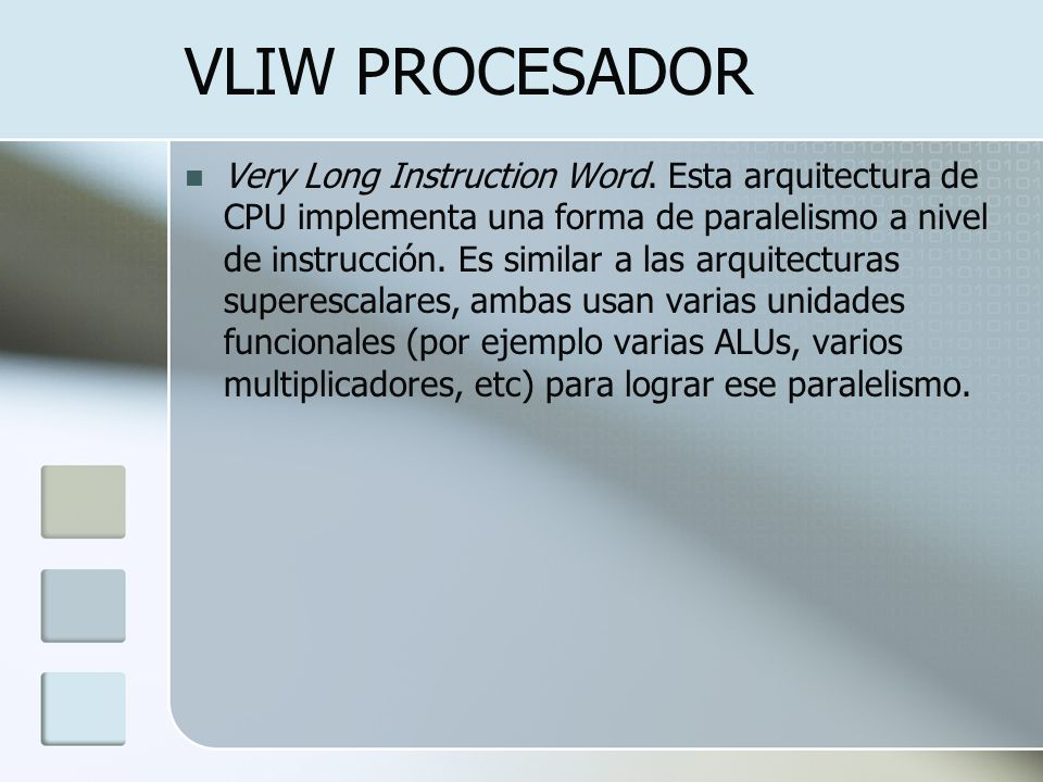 VLIW PROCESADOR Very Long Instruction Word. Esta arquitectura de CPU implementa una forma de paralelismo a nivel de instrucción. Es similar a las arqu