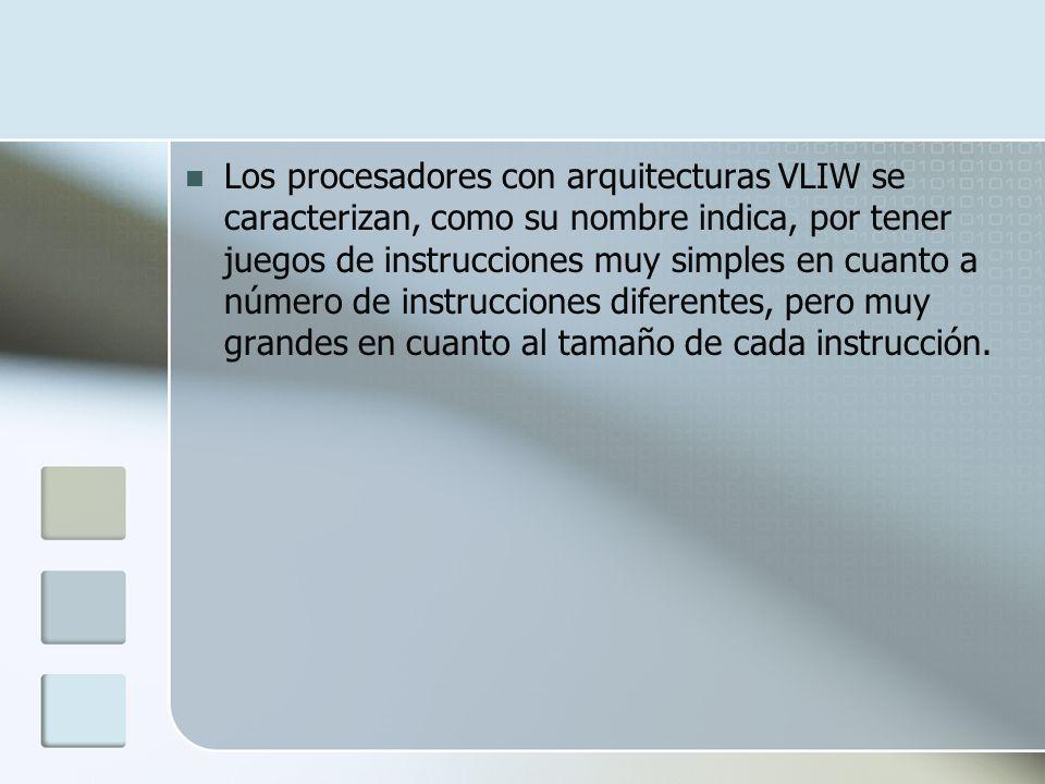 Los procesadores con arquitecturas VLIW se caracterizan, como su nombre indica, por tener juegos de instrucciones muy simples en cuanto a número de in