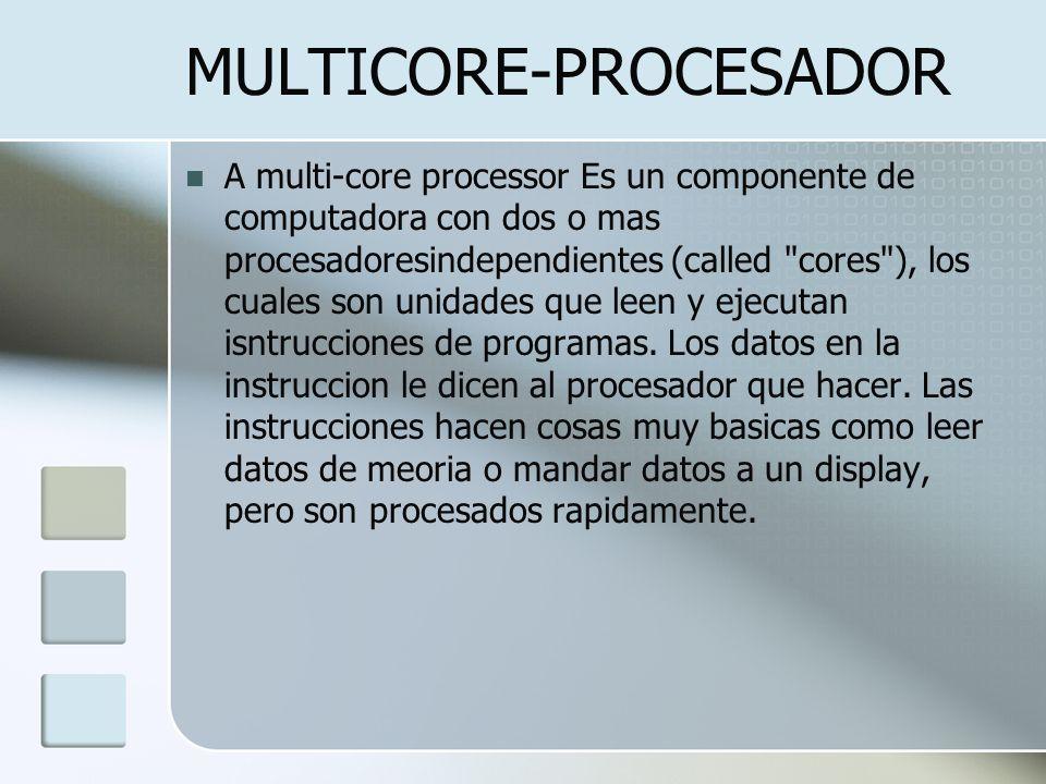 MULTICORE-PROCESADOR A multi-core processor Es un componente de computadora con dos o mas procesadoresindependientes (called