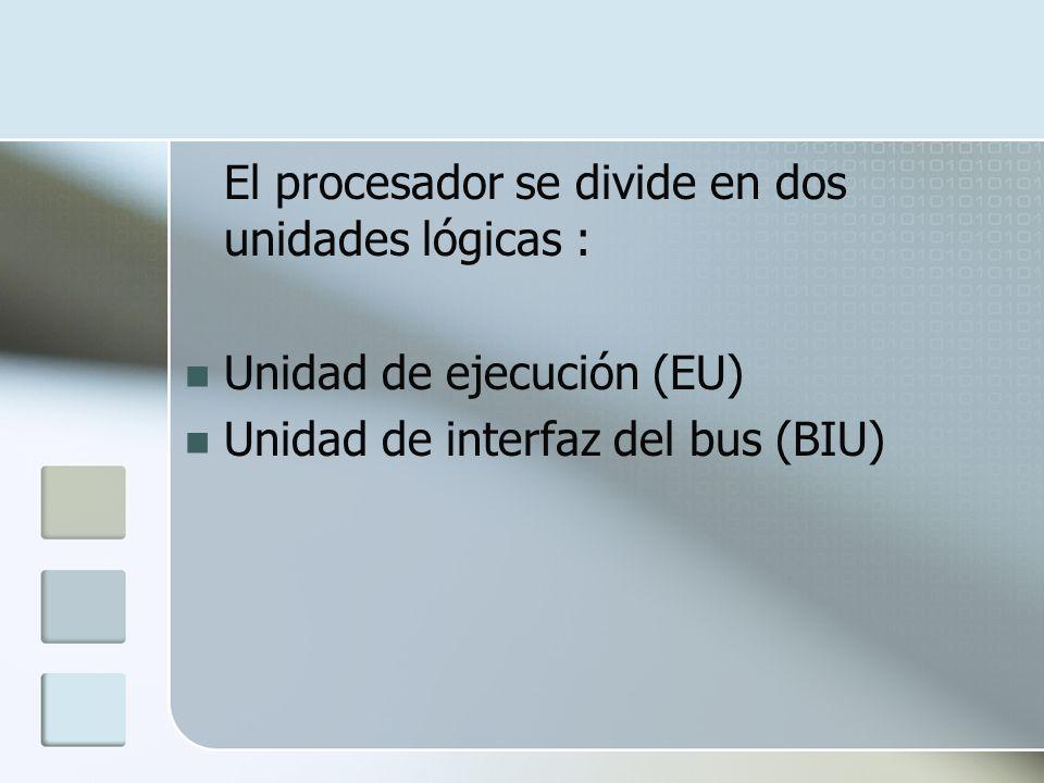 El procesador se divide en dos unidades lógicas : Unidad de ejecución (EU) Unidad de interfaz del bus (BIU)