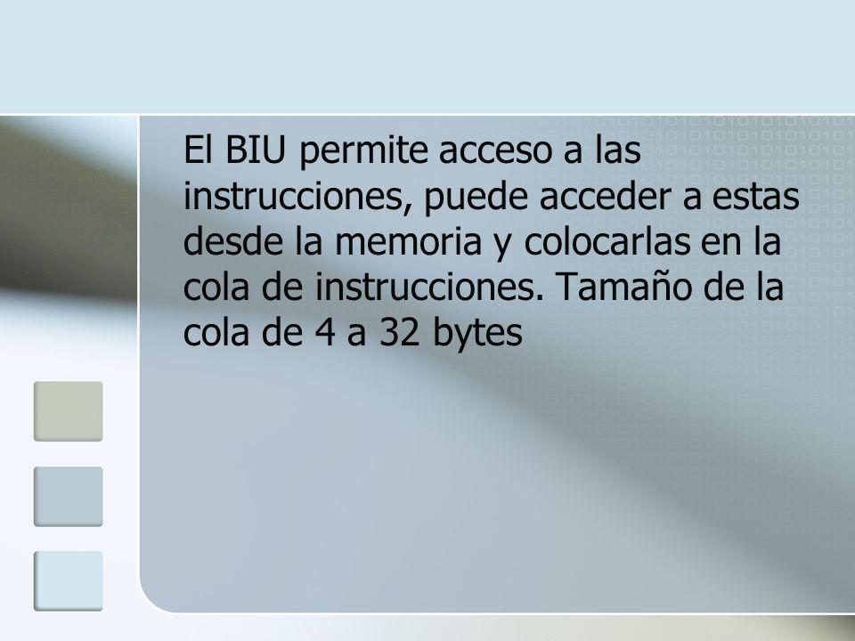 El BIU permite acceso a las instrucciones, puede acceder a estas desde la memoria y colocarlas en la cola de instrucciones. Tamaño de la cola de 4 a 3