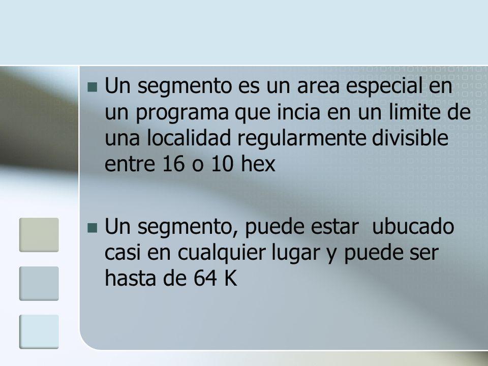 Un segmento es un area especial en un programa que incia en un limite de una localidad regularmente divisible entre 16 o 10 hex Un segmento, puede est