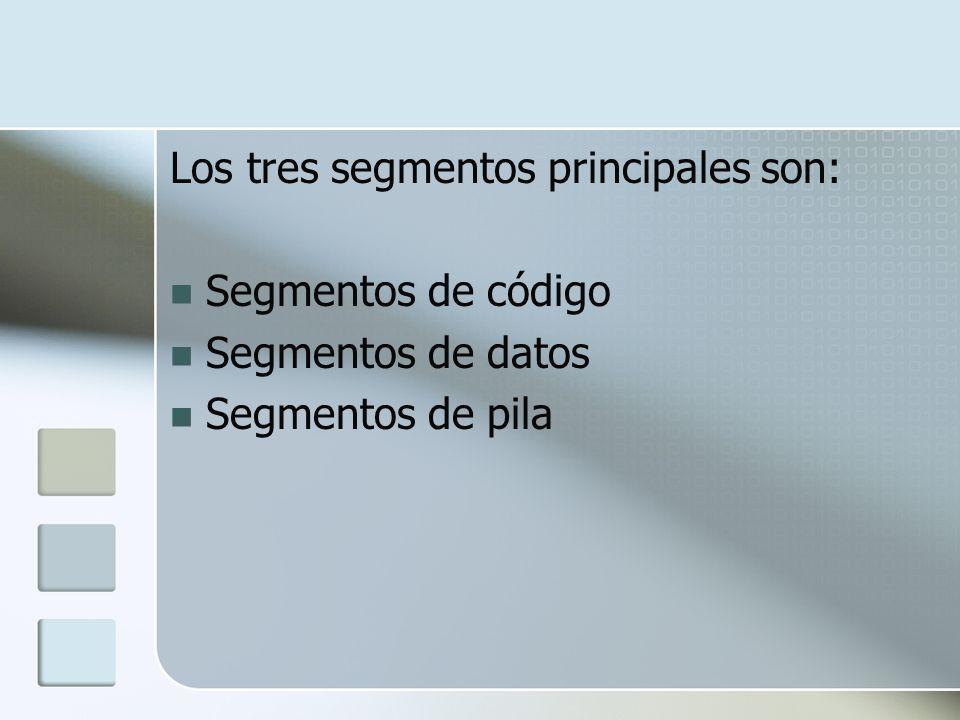 Los tres segmentos principales son: Segmentos de código Segmentos de datos Segmentos de pila