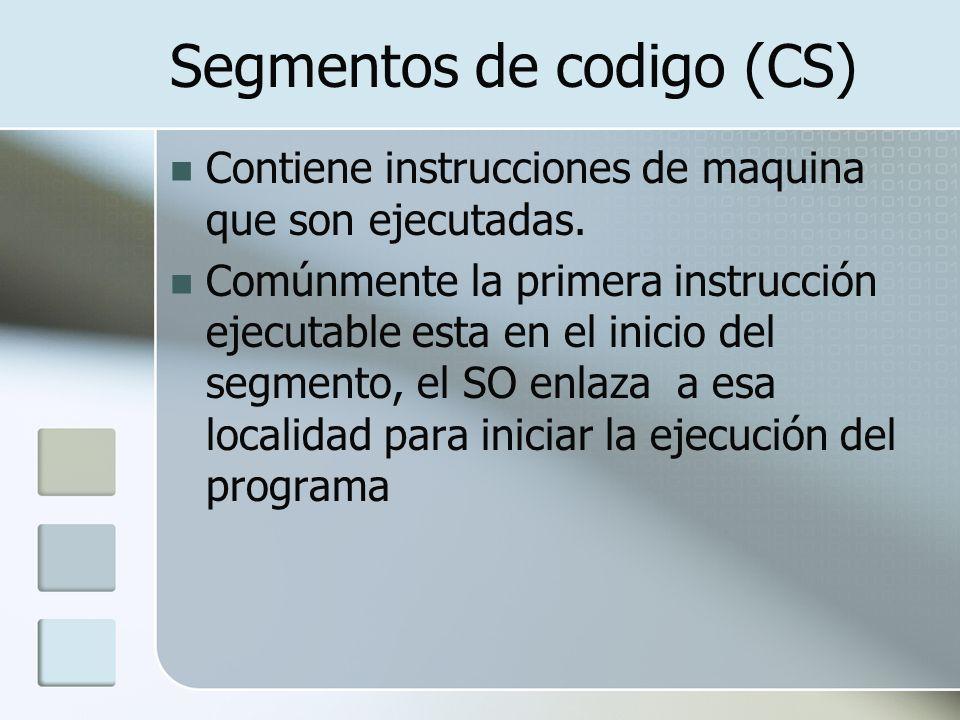 Segmentos de codigo (CS) Contiene instrucciones de maquina que son ejecutadas. Comúnmente la primera instrucción ejecutable esta en el inicio del segm