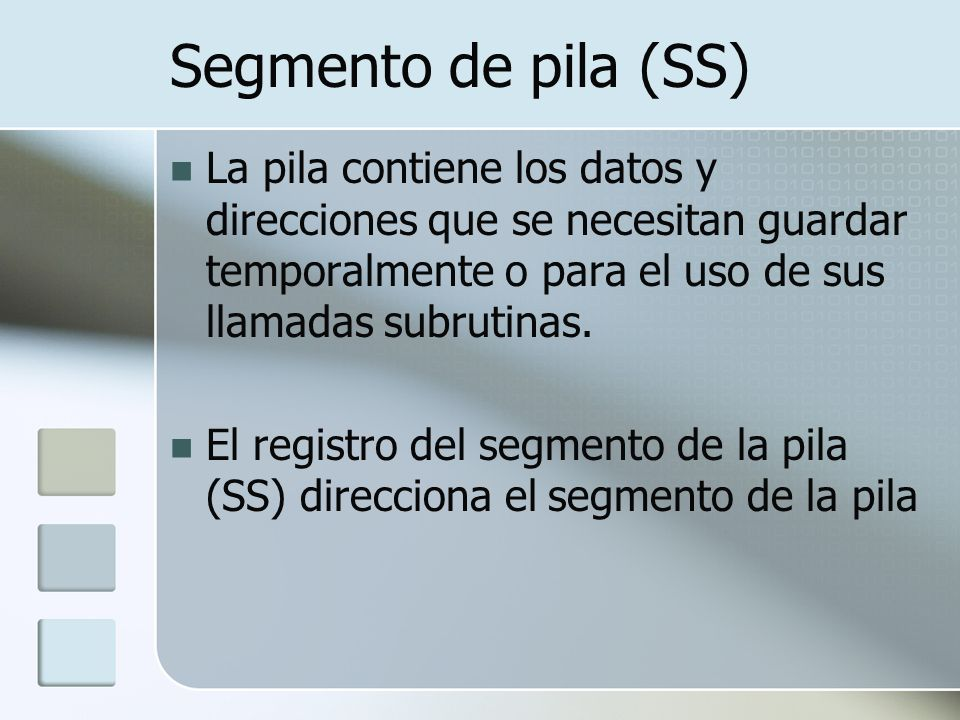 Segmento de pila (SS) La pila contiene los datos y direcciones que se necesitan guardar temporalmente o para el uso de sus llamadas subrutinas. El reg
