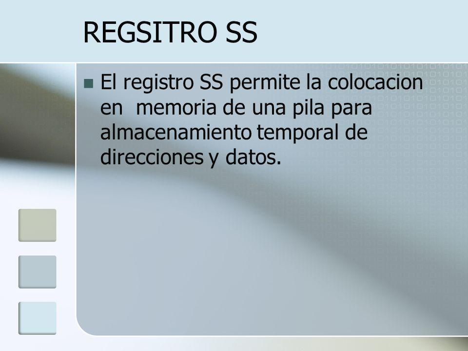 REGSITRO SS El registro SS permite la colocacion en memoria de una pila para almacenamiento temporal de direcciones y datos.