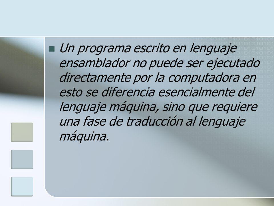 Un programa escrito en lenguaje ensamblador no puede ser ejecutado directamente por la computadora en esto se diferencia esencialmente del lenguaje má