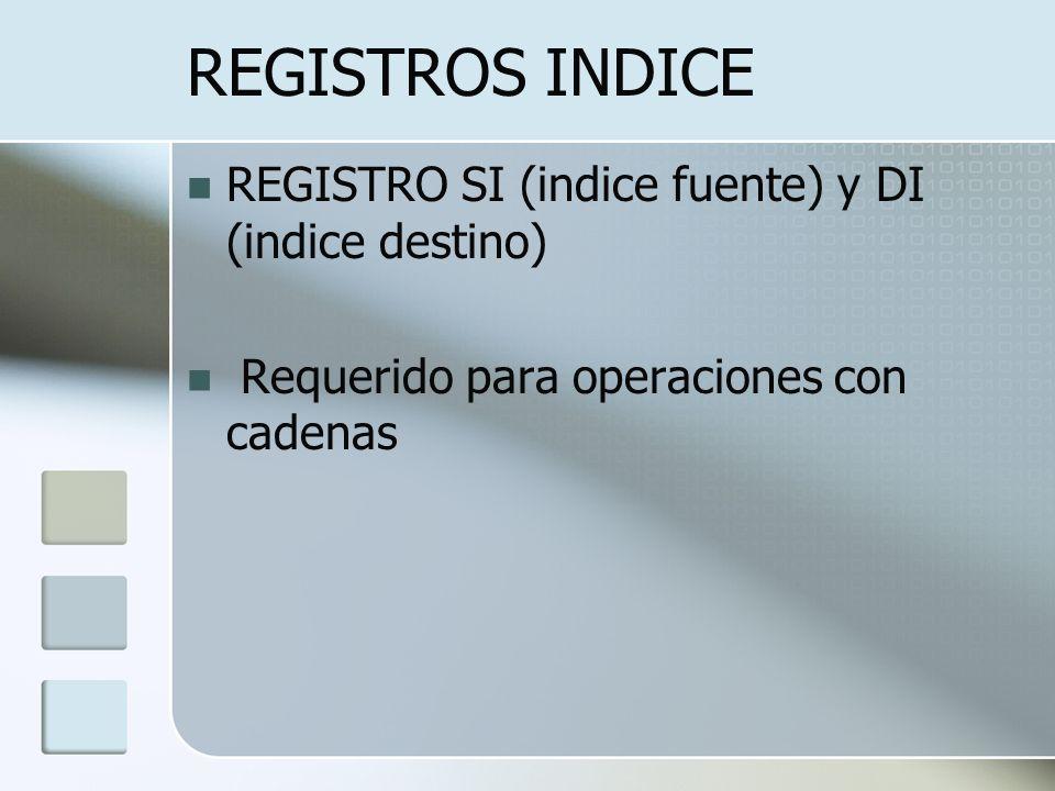 REGISTROS INDICE REGISTRO SI (indice fuente) y DI (indice destino) Requerido para operaciones con cadenas