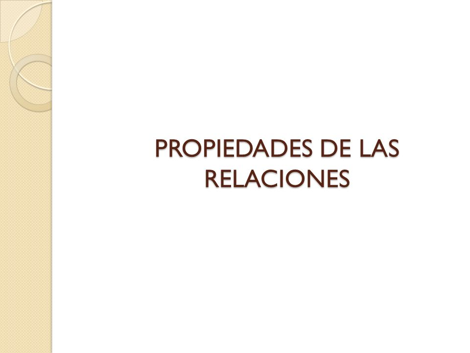 PROPIEDADES DE LAS RELACIONES