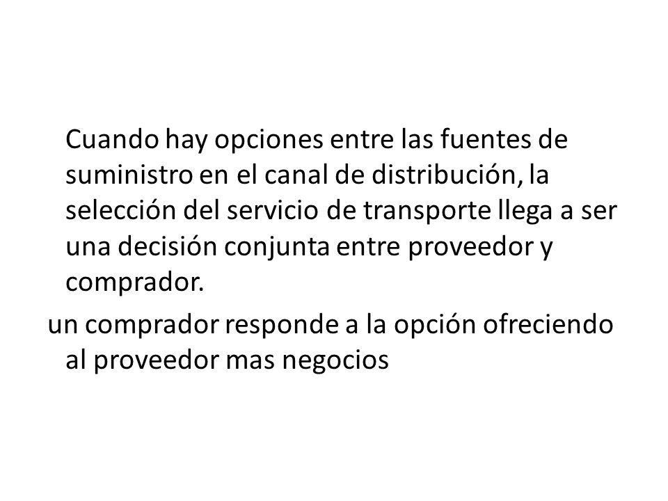 Cuando hay opciones entre las fuentes de suministro en el canal de distribución, la selección del servicio de transporte llega a ser una decisión conj