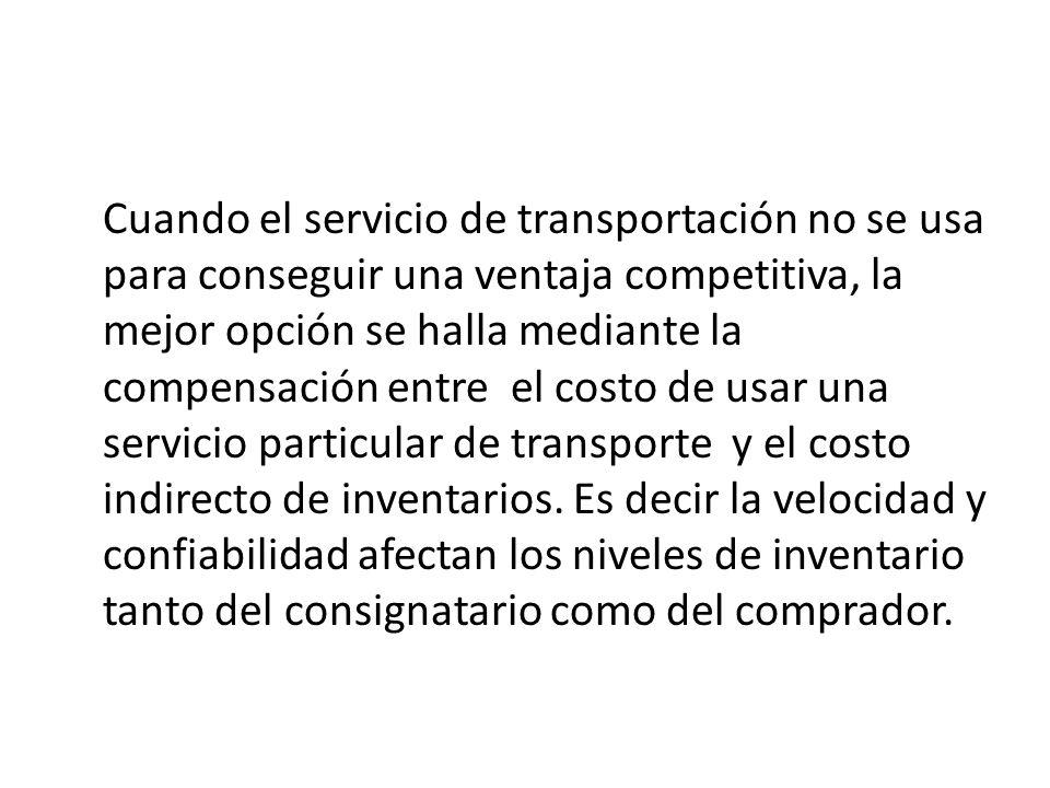 Cuando el servicio de transportación no se usa para conseguir una ventaja competitiva, la mejor opción se halla mediante la compensación entre el cost