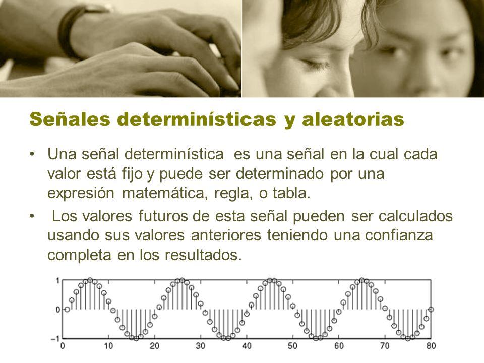 Señales determinísticas y aleatorias Una señal determinística es una señal en la cual cada valor está fijo y puede ser determinado por una expresión m