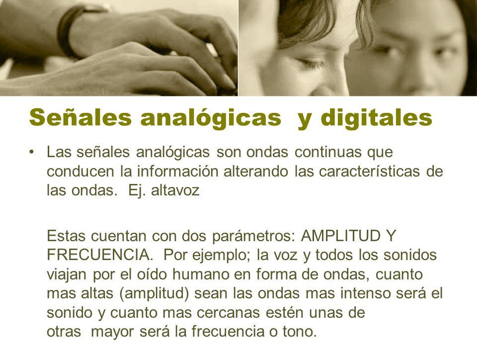 Señales analógicas y digitales Las señales analógicas son ondas continuas que conducen la información alterando las características de las ondas. Ej.