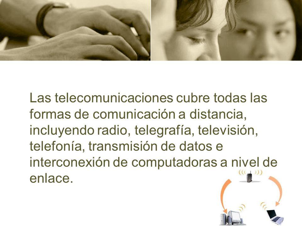 Las telecomunicaciones cubre todas las formas de comunicación a distancia, incluyendo radio, telegrafía, televisión, telefonía, transmisión de datos e