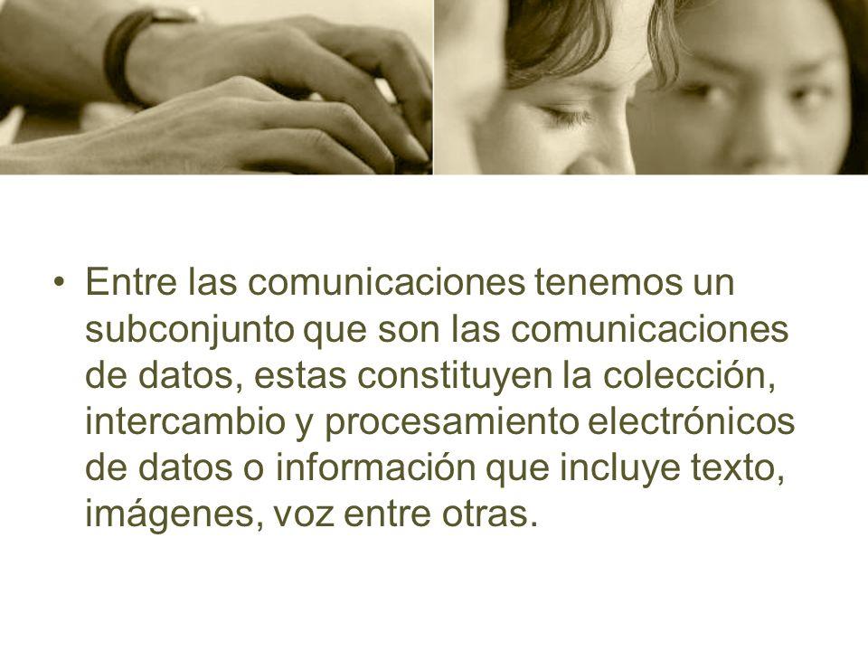 Entre las comunicaciones tenemos un subconjunto que son las comunicaciones de datos, estas constituyen la colección, intercambio y procesamiento elect