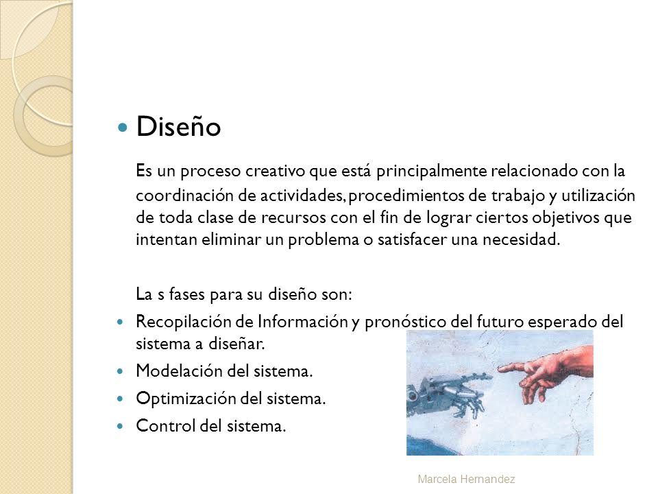 Diseño Es un proceso creativo que está principalmente relacionado con la coordinación de actividades, procedimientos de trabajo y utilización de toda