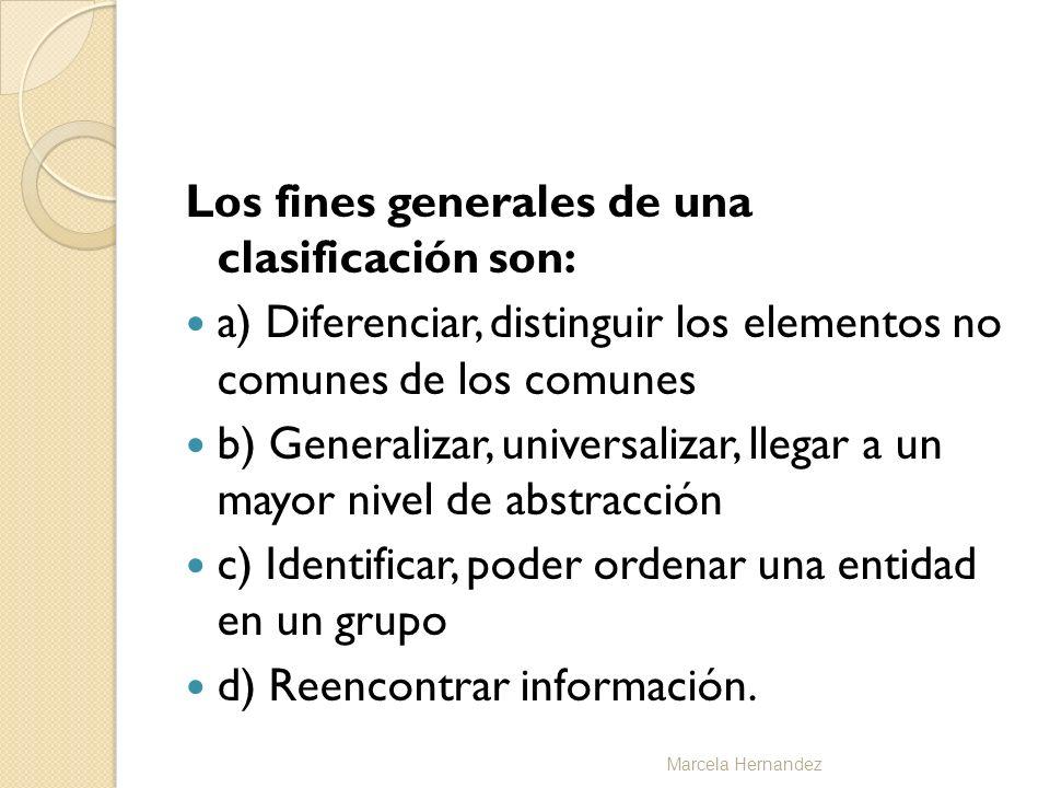 Los fines generales de una clasificación son: a) Diferenciar, distinguir los elementos no comunes de los comunes b) Generalizar, universalizar, llegar