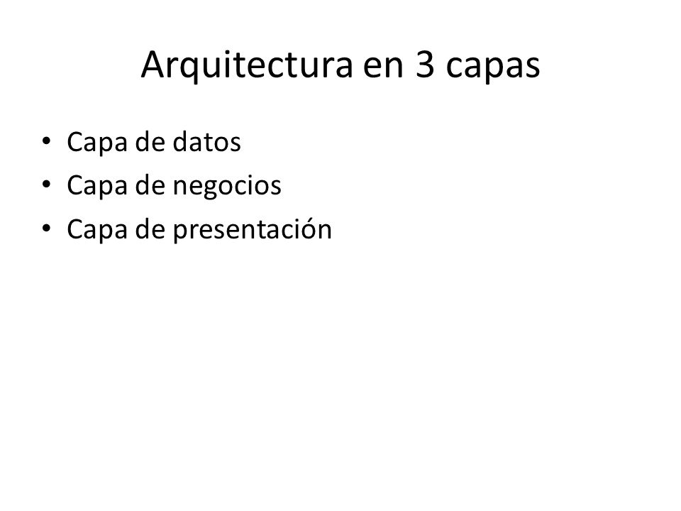 Arquitectura en 3 capas Capa de datos Capa de negocios Capa de presentación