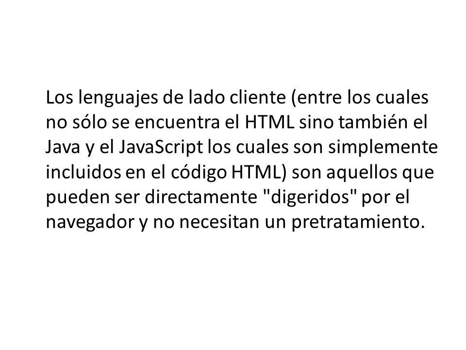 Los lenguajes de lado cliente (entre los cuales no sólo se encuentra el HTML sino también el Java y el JavaScript los cuales son simplemente incluidos