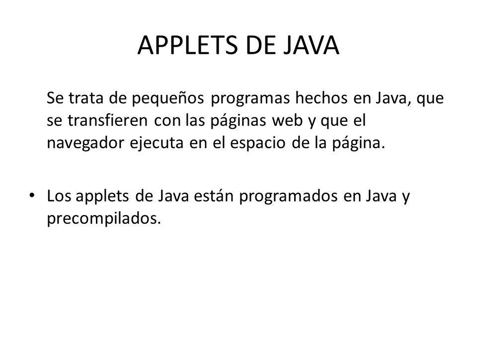 APPLETS DE JAVA Se trata de pequeños programas hechos en Java, que se transfieren con las páginas web y que el navegador ejecuta en el espacio de la p
