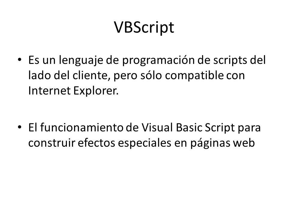 VBScript Es un lenguaje de programación de scripts del lado del cliente, pero sólo compatible con Internet Explorer. El funcionamiento de Visual Basic