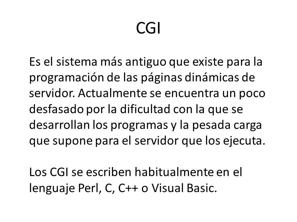 CGI Es el sistema más antiguo que existe para la programación de las páginas dinámicas de servidor. Actualmente se encuentra un poco desfasado por la