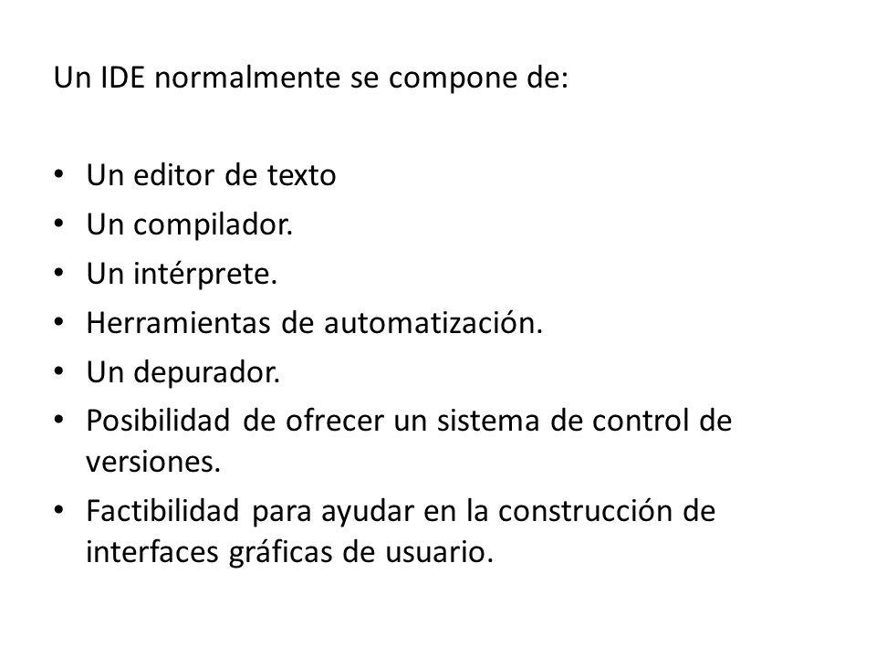 Un IDE normalmente se compone de: Un editor de texto Un compilador. Un intérprete. Herramientas de automatización. Un depurador. Posibilidad de ofrece