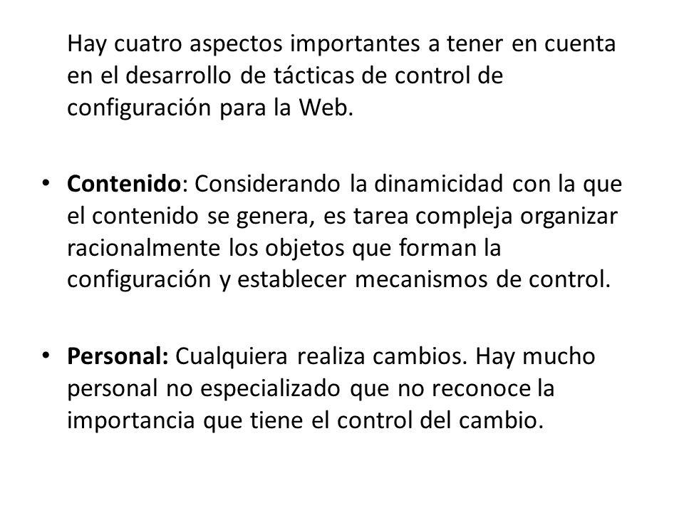 Hay cuatro aspectos importantes a tener en cuenta en el desarrollo de tácticas de control de configuración para la Web. Contenido: Considerando la din
