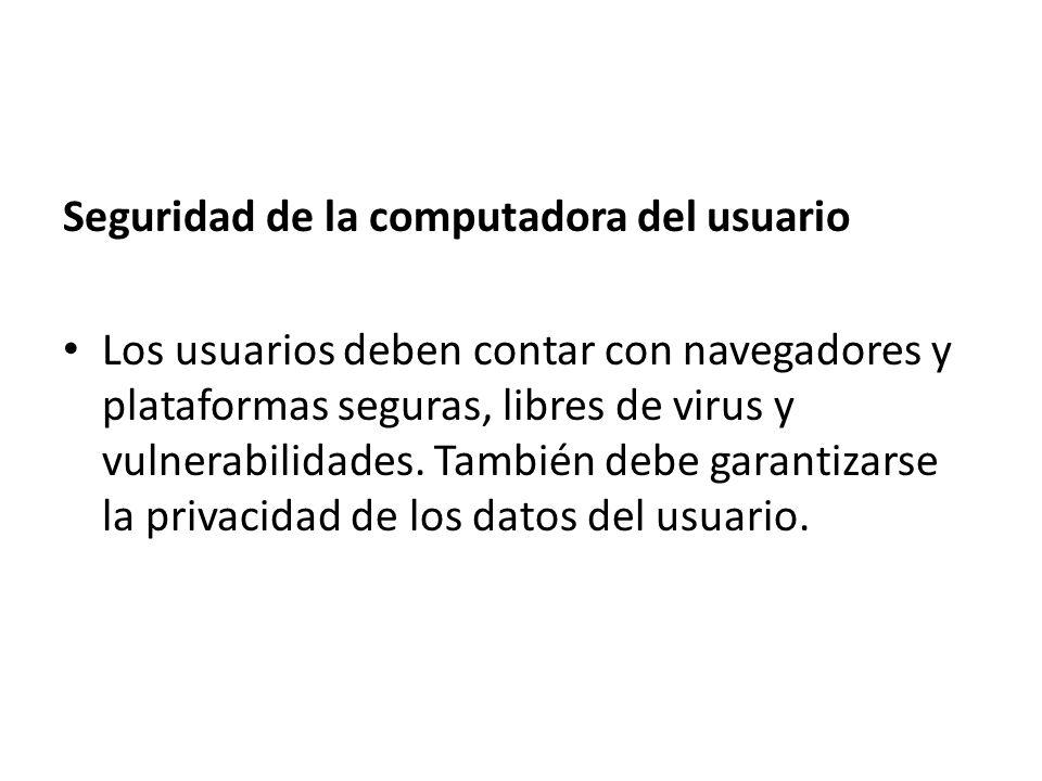 Seguridad de la computadora del usuario Los usuarios deben contar con navegadores y plataformas seguras, libres de virus y vulnerabilidades. También d