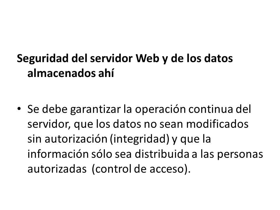 Seguridad del servidor Web y de los datos almacenados ahí Se debe garantizar la operación continua del servidor, que los datos no sean modificados sin
