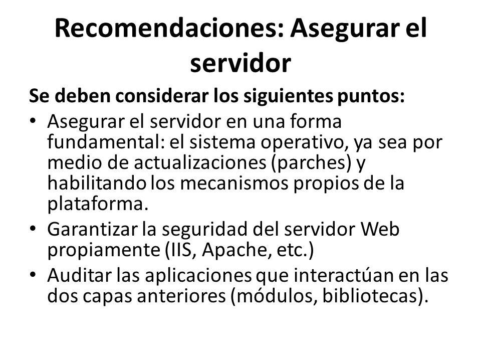 Recomendaciones: Asegurar el servidor Se deben considerar los siguientes puntos: Asegurar el servidor en una forma fundamental: el sistema operativo,