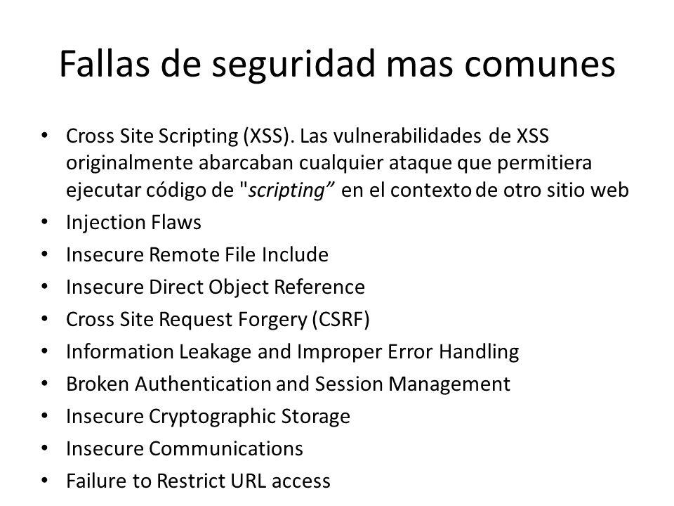 Fallas de seguridad mas comunes Cross Site Scripting (XSS). Las vulnerabilidades de XSS originalmente abarcaban cualquier ataque que permitiera ejecut