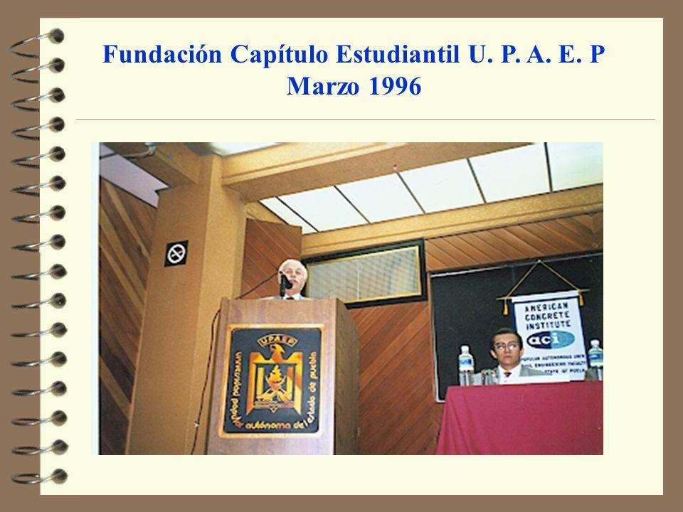 Fundación Capítulo Estudiantil U. P. A. E. P Marzo 1996