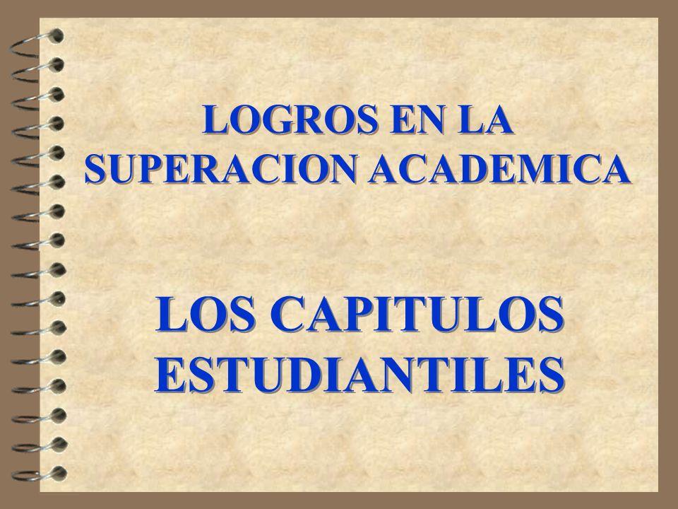 LOGROS EN LA SUPERACION ACADEMICA LOS CAPITULOS ESTUDIANTILES