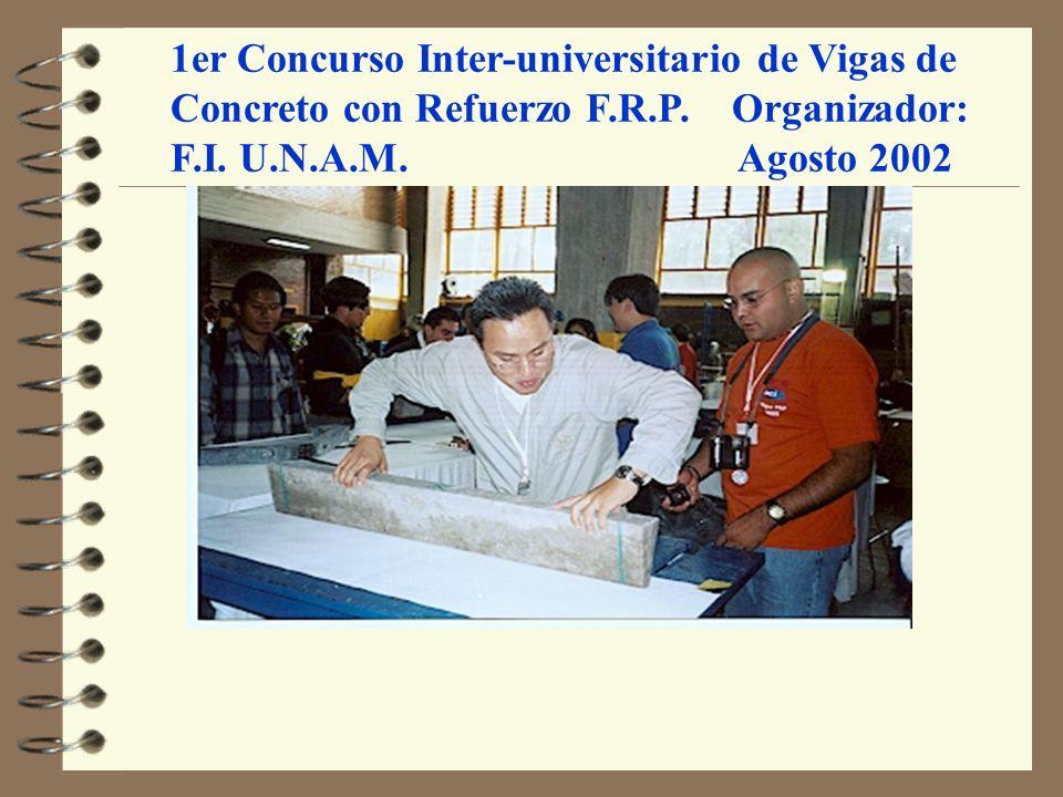 1er Concurso Inter-universitario de Vigas de Concreto con Refuerzo F.R.P. Organizador: F.I. U.N.A.M. Agosto 2002