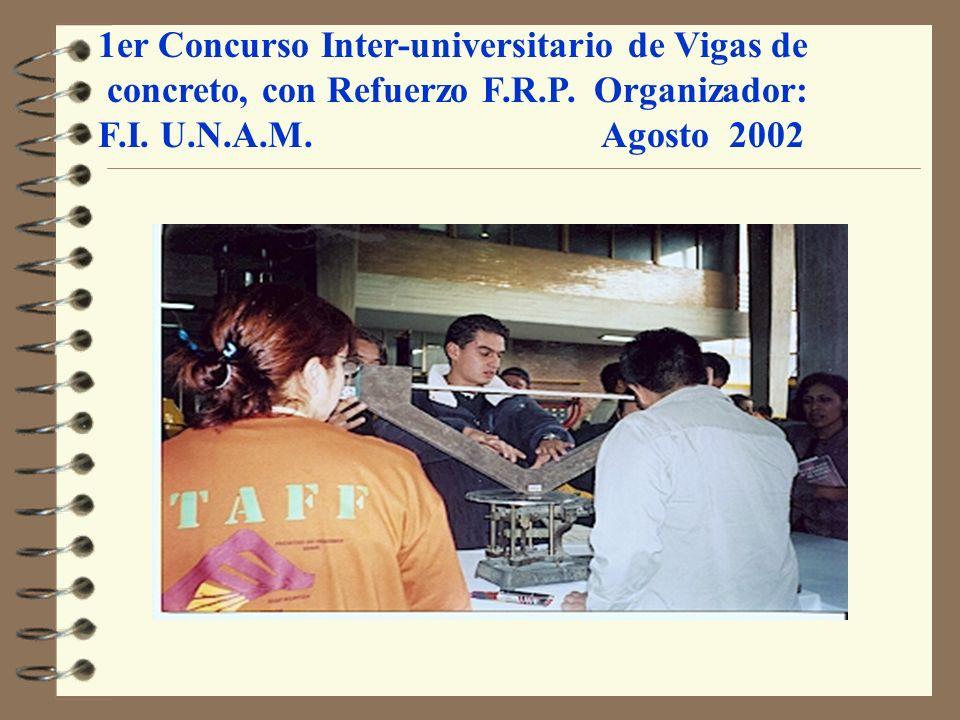 1er Concurso Inter-universitario de Vigas de concreto, con Refuerzo F.R.P. Organizador: F.I. U.N.A.M. Agosto 2002