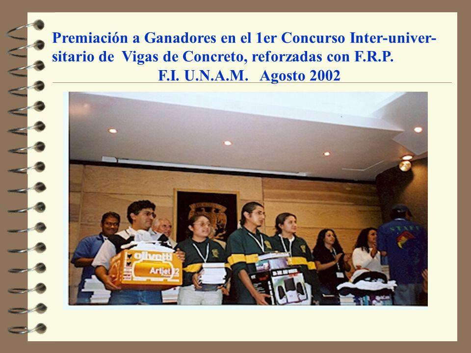 Premiación a Ganadores en el 1er Concurso Inter-univer- sitario de Vigas de Concreto, reforzadas con F.R.P. F.I. U.N.A.M. Agosto 2002