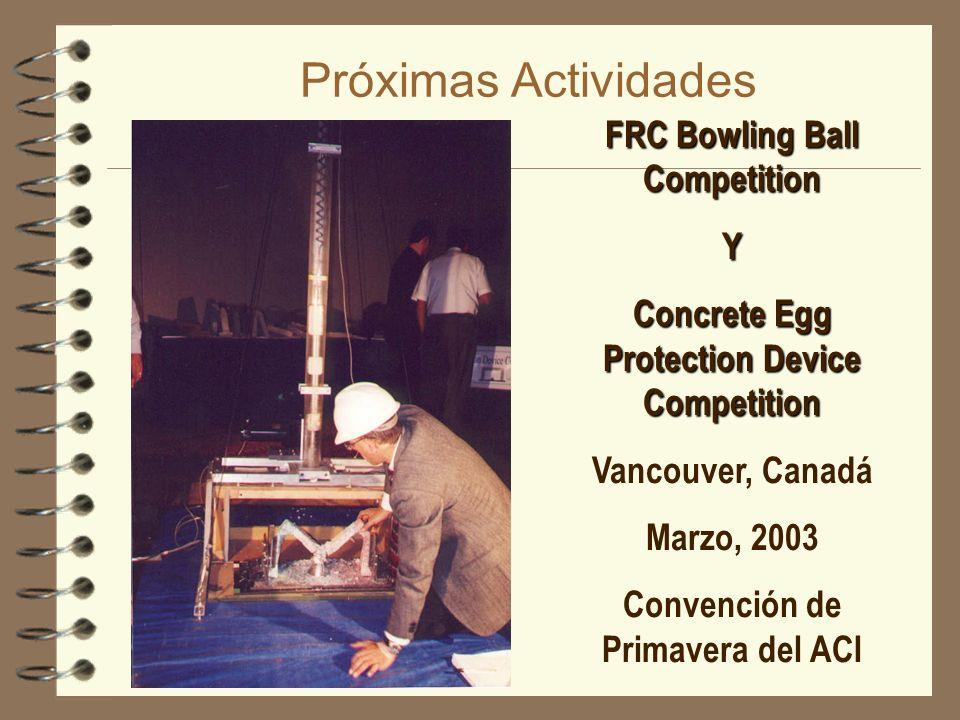 Próximas Actividades FRC Bowling Ball Competition Y Concrete Egg Protection Device Competition Vancouver, Canadá Marzo, 2003 Convención de Primavera d