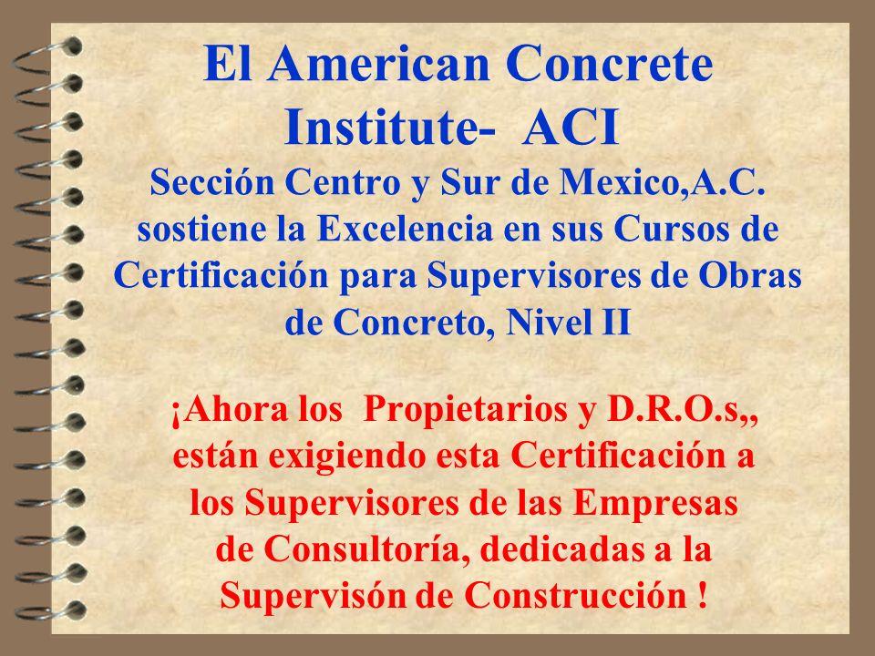 El American Concrete Institute- ACI Sección Centro y Sur de Mexico,A.C. sostiene la Excelencia en sus Cursos de Certificación para Supervisores de Obr