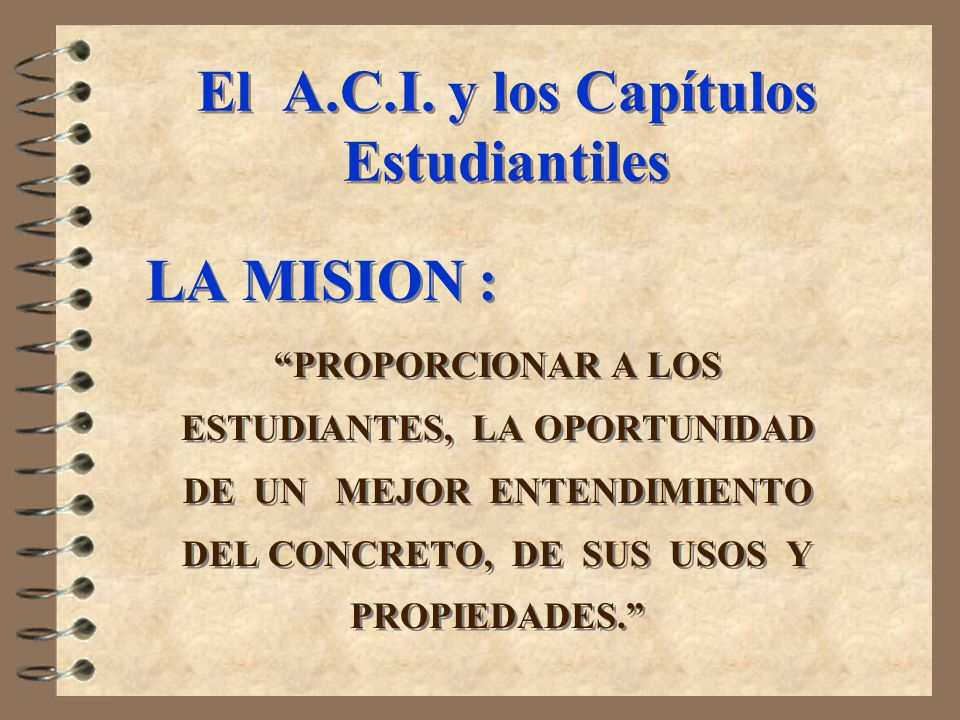 LA MISION : PROPORCIONAR A LOS ESTUDIANTES, LA OPORTUNIDAD DE UN MEJOR ENTENDIMIENTO DEL CONCRETO, DE SUS USOS Y PROPIEDADES. LA MISION : PROPORCIONAR