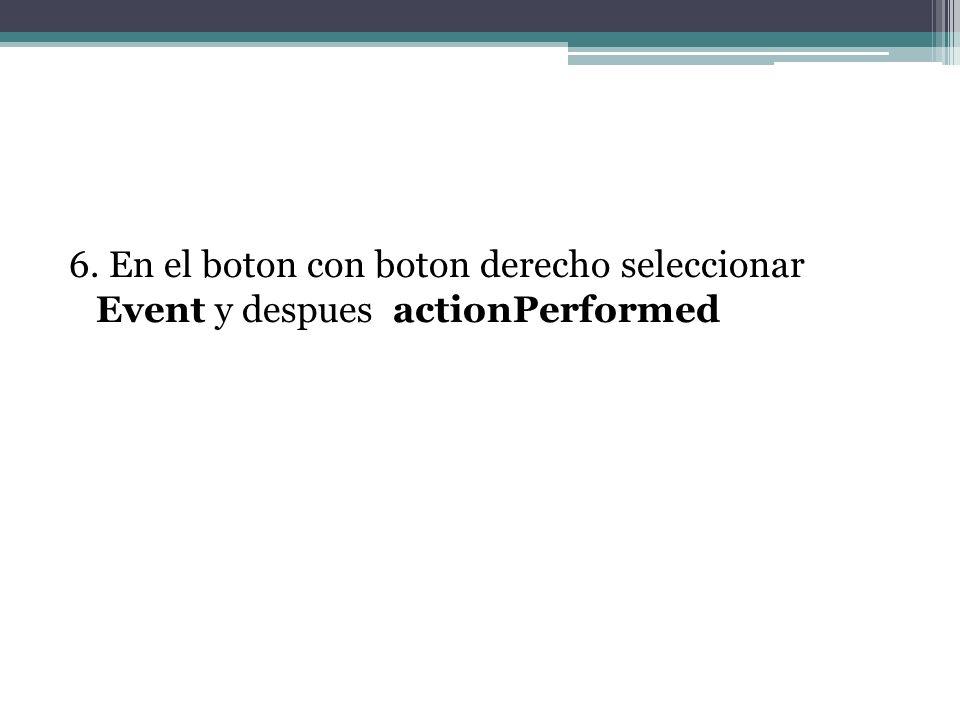 6. En el boton con boton derecho seleccionar Event y despues actionPerformed
