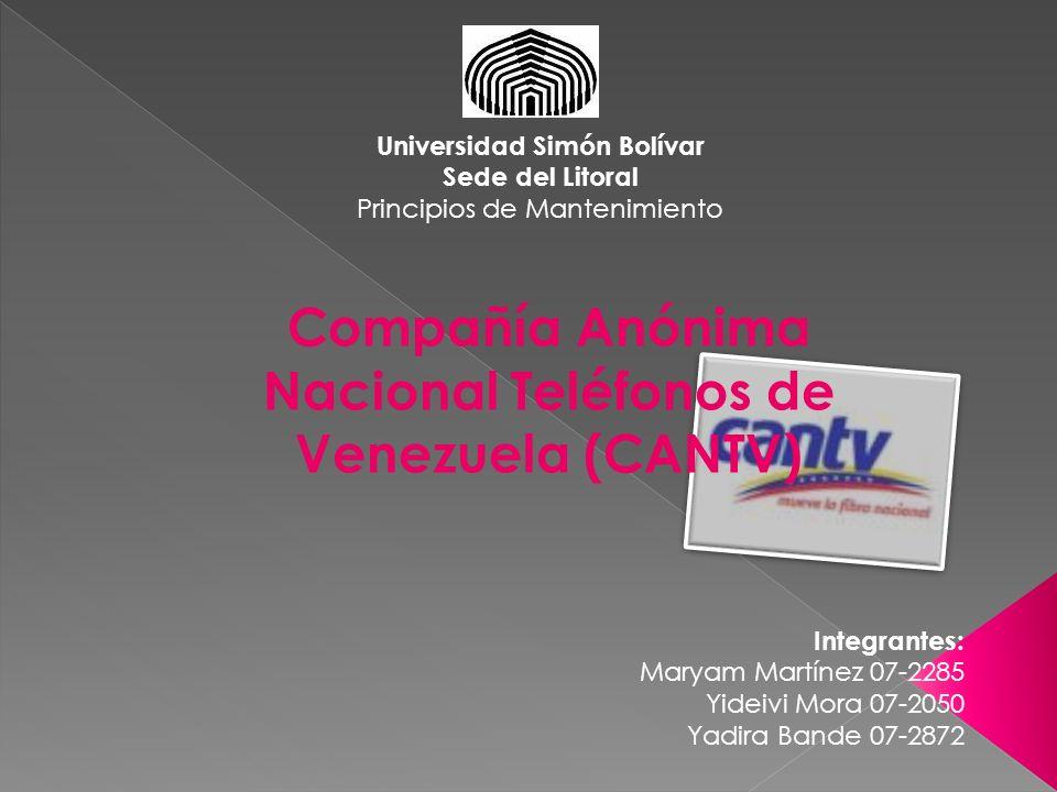 Compañía Anónima Nacional Teléfonos de Venezuela (CANTV) Universidad Simón Bolívar Sede del Litoral Principios de Mantenimiento Integrantes: Maryam Ma