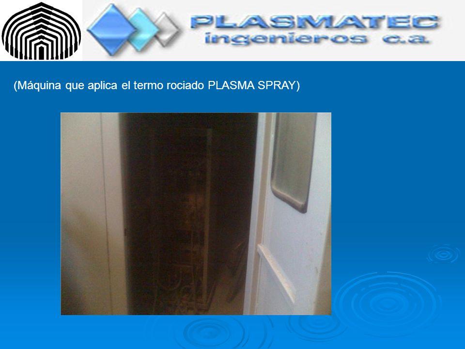 (Máquina que aplica el termo rociado PLASMA SPRAY)