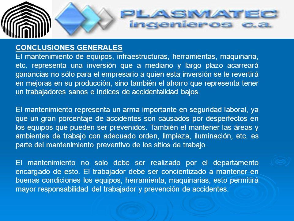 CONCLUSIONES GENERALES El mantenimiento de equipos, infraestructuras, herramientas, maquinaria, etc. representa una inversión que a mediano y largo pl