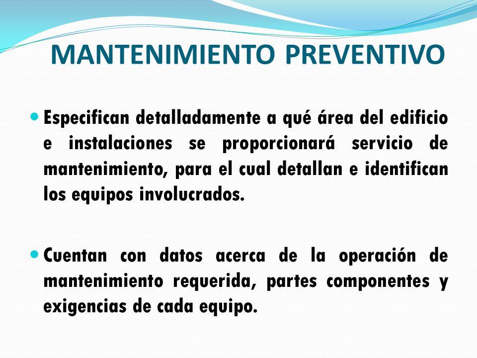 MANTENIMIENTO PREVENTIVO Especifican detalladamente a qué área del edificio e instalaciones se proporcionará servicio de mantenimiento, para el cual d