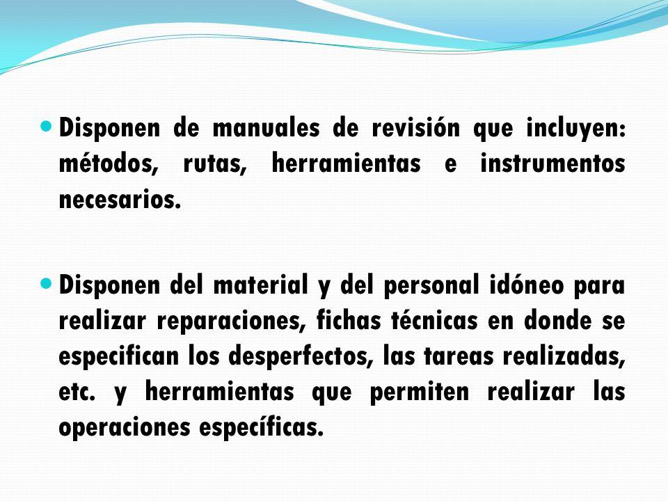 Disponen de manuales de revisión que incluyen: métodos, rutas, herramientas e instrumentos necesarios. Disponen del material y del personal idóneo par