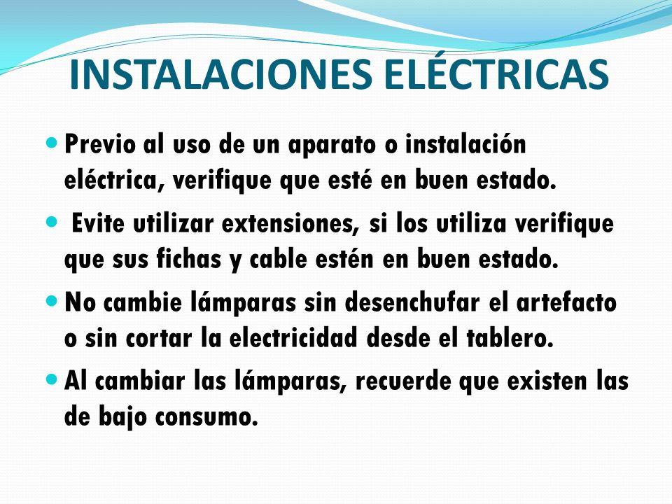 INSTALACIONES ELÉCTRICAS Previo al uso de un aparato o instalación eléctrica, verifique que esté en buen estado. Evite utilizar extensiones, si los ut